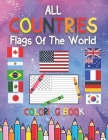All Countries Flags Of The World Coloring Book: 195+ countries around the world and their flags, Flags Coloring Book Challenge your knowledge of the c Cover Image