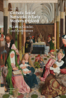 Catholic Social Networks in Early Modern England: Kinship, Gender, and Coexistence Cover Image