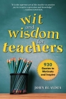The Wit and Wisdom for Teachers: 930 Quotes to Motivate and Inspire Cover Image