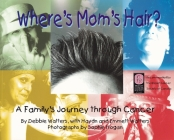 Where's Mom's Hair?: A Family's Journey Through Cancer Cover Image