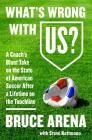 What's Wrong with US?: A Coach's Blunt Take on the State of American Soccer After a Lifetime on the Touchline Cover Image