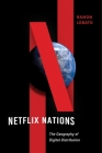 Netflix Nations: The Geography of Digital Distribution (Critical Cultural Communication) Cover Image