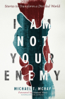 I Am Not Your Enemy: Stories to Transform a Divided World Cover Image