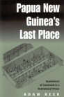 Papua New Guinea's Last Place: Experiences of Constraint in a Postcolonial Prison Cover Image