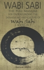 Wabi Sabi: The Full Manual for Understanding the Japanese Art and Culture of Wabi Sabi. 2 Books in 1 Cover Image