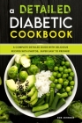 A Detailed Diabetic Cookbook: A Complete Detailed Guide with Delicious Recipes with Photos, Super Easy to Prepare! Cover Image