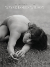 Wayne Loren Wilson: Captured on film and developed by hand, this book is a celebration of beauty, honesty and truth. Cover Image