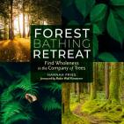 Forest Bathing Retreat: Find Wholeness in the Company of Trees Cover Image
