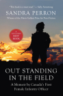 Out Standing in the Field: A Memoir by Canada's First Female Infantry Officer Cover Image