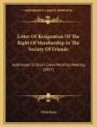 Letter Of Resignation Of The Right Of Membership In The Society Of Friends: Addressed To Short Creek Monthly Meeting (1837) Cover Image