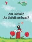 Am I Small? Tá Mé Beag?: Children's Picture Book English-Irish Gaelic (Bilingual Edition/Dual Language) Cover Image
