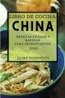 Libro de Cocina China 2021 (Chinese Cookbook 2021 Spanish Edition): Recetas Fáciles Y Rápidas Para Principiantes Cover Image