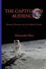 The Captivated Audience: Hoaxes, Illusions and the Biblical Earth: Hoaxes, Illusions and the Biblical Earth Cover Image
