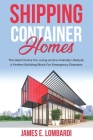 Shipping Container Homes: The Ideal Choice For Living an Eco-Friendly Lifestyle, A Perfect Building Block For Emergency Disasters Cover Image