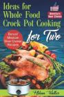 Ideas for Whole Food Crock Pot Cooking: Easy to Make Crock Pot Meals for Two. Best Slow Cooker Recipes (Slow Cooking Recipes for Chicken, Beef, Pork, Cover Image