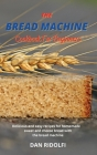The Bread Machine Cookbook for Beginners: Delicious and easy recipes for homemade sweet and cheese bread with the bread machine Cover Image