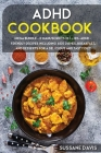 ADHD Cookbook: MEGA BUNDLE - 3 Manuscripts in 1 - 120+ ADHD - friendly recipes including Side Dishes, Breakfast, and desserts for a d Cover Image