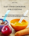 Baby Food Cookbook for Everyone: Quick and Healthy Beginner Recipes for your Baby. Make sure your Baby Learns about the Best Flavors of Healthy Food Cover Image