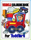 Vehicle Toddler Coloring Book: Monster Truck & Cars coloring book, Train Coloring Book, Construction Truck, Excavator Book, Garbage Truck Coloring Bo Cover Image