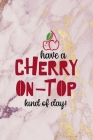 Have A Cherry On Top Kind Of Day!: Cherry Notebook Journal Composition Blank Lined Diary Notepad 120 Pages Paperback Pink Cover Image