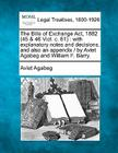 The Bills of Exchange ACT, 1882 (45 & 46 Vict. C. 61): With Explanatory Notes and Decisions, and Also an Appendix / By Aviet Agabeg and William F. Bar Cover Image
