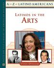 Latinos in the Arts (A to Z of Latino Americans) Cover Image