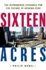 Sixteen Acres: Architecture and the Outrageous Struggle for the Future of Ground Zero Cover Image