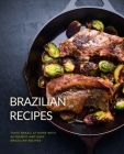 Brazilian Recipes: Taste Brazil at Home with Authentic and Easy Brazilian Recipes (2nd Edition) Cover Image