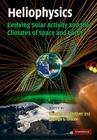 Heliophysics: Evolving Solar Activity and the Climates of Space and Earth Cover Image