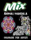 Mix Animali mandala colorare per adulti: Animali con mandala da colorare... Ottimo passatempo per adulti, libro antistress per rilassarsi con bellissi Cover Image