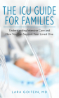The ICU Guide for Families: Understanding Intensive Care and How You Can Support Your Loved One Cover Image