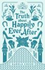 The Truth About Happily Ever After Cover Image