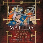 Matilda Lib/E: Empress, Queen, Warrior Cover Image