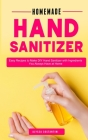 Homemade Hand Sanitizer: Easy Recipes DIY Hand Sanitizer with Ingredients You Always Have at Home Cover Image