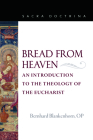 Bread from Heaven: An Introduction to the Theology of the Eucharist (Sacra Doctrina) Cover Image