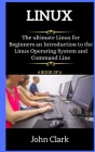 LINUX for beginners: The ultimate Linux for Beginners an Introduction to the Linux Operating System and Command Line Cover Image