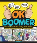 OK Boomer: A Coloring Book of the Gas-Guzzling, Wealth-Hoarding, Technology-Phobic Generation That Controls Everything Cover Image