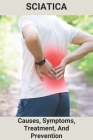 Sciatica: Causes, Symptoms, Treatment, And Prevention: Treatment For Sciatica Pain At Home Cover Image