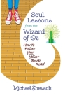 Soul Lessons from the Wizard of Oz: How to Follow Your Yellow Brick Road Cover Image