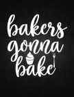 Bakers Gonna Bake: Recipe Notebook to Write In Favorite Recipes - Best Gift for your MOM - Cookbook For Writing Recipes - Recipes and Not Cover Image