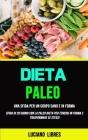 Paleo Dieta: Una Sfida Per Un Corpo Sano E In Forma (Sfida Di 28 Giorni Con La Paleo Dieta Per Tenersi In Forma E Trasformare Se St Cover Image