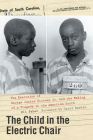 The Child in the Electric Chair: The Execution of George Junius Stinney Jr. and the Making of a Tragedy in the American South Cover Image