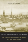 Among the Powers of the Earth: The American Revolution and the Making of a New World Empire Cover Image