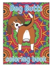 Dog Butts Coloring Book: Unique, Funny & Stress Relieving Birthday Gift for Adults - Perfect Present for Dog Lovers (Large 8.5x11 Inch, Glossy Cover Image