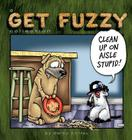 Clean Up on Aisle Stupid: A Get Fuzzy Collection Cover Image
