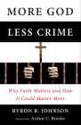 More God, Less Crime: Why Faith Matters and How It Could Matter More Cover Image