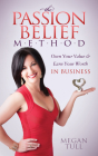 The Passion Belief Method: Own Your Value and Earn Your Worth in Business Cover Image