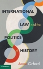 International Law and the Politics of History (Cambridge Studies in International and Comparative Law) Cover Image