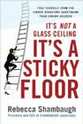 It's Not a Glass Ceiling, It's a Sticky Floor: Free Yourself from the Hidden Behaviors Sabotaging Your Career Success Cover Image
