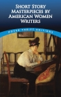 Short Story Masterpieces by American Women Writers (Dover Thrift Editions) Cover Image